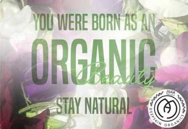 You were born av an organic beauty - Stay natural